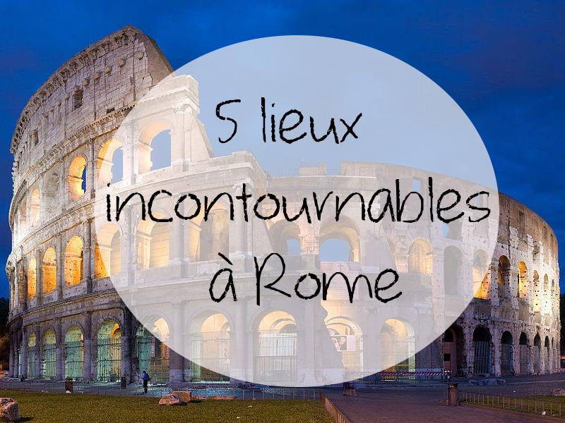 5 lieux incontournables à Rome