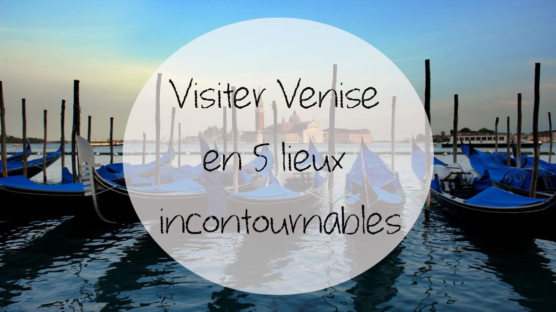 Visiter Venise en 5 lieux incontournables