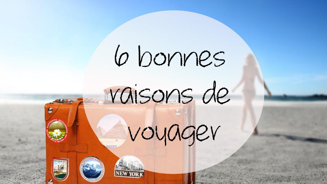 6 bonnes raisons de voyager