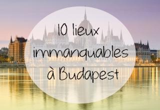 10 lieux immanquables à Budapest
